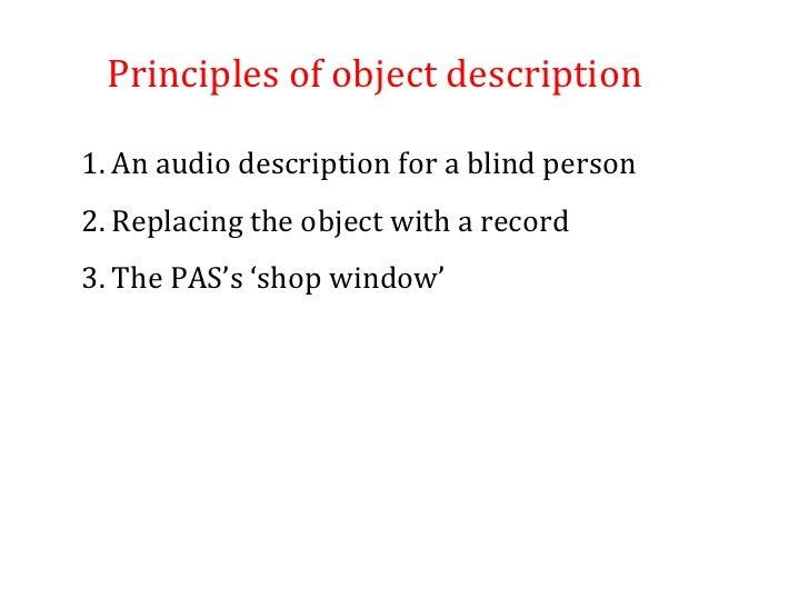 Principles of object description <ul><li>An audio description for a blind person </li></ul><ul><li>Replacing the object wi...