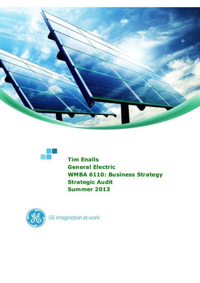 1 General Electric – Strategic Assignment #1 Tim Enalls Tim Enalls General Electric WMBA 6110: Business Strategy Strategic...