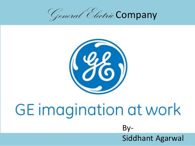General Electric Company                By-                Siddhant Agarwal