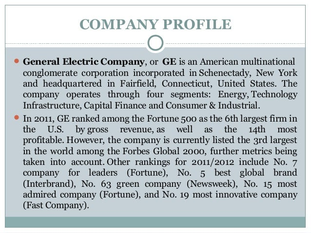 company profile ge General electric (ge) is an american multinational conglomerate incorporated in  new york and headquartered in boston, massachusetts as of 2018, the  company operates through the following segments: aviation,  ge/housatonic  river site in new england: site history and description archived may 19, 2011,  at the.
