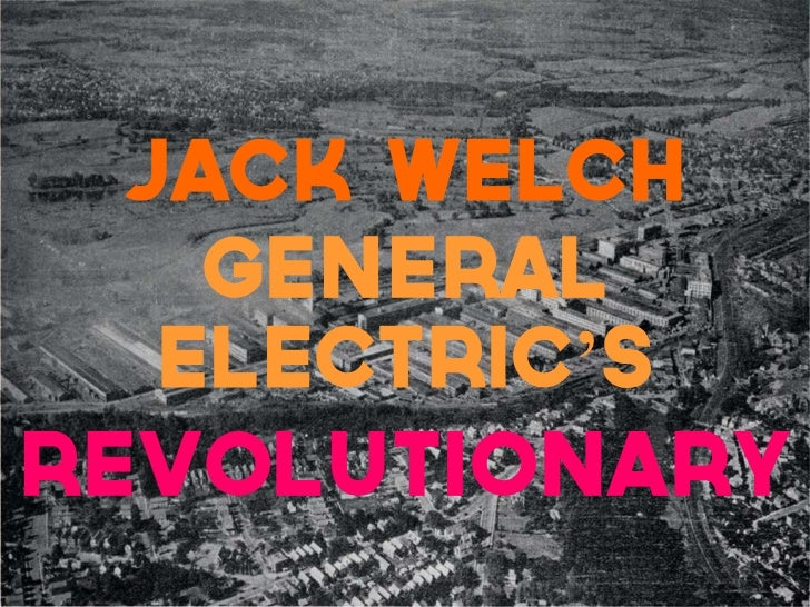 Jack Welch    General   Electric'sRevolutionary