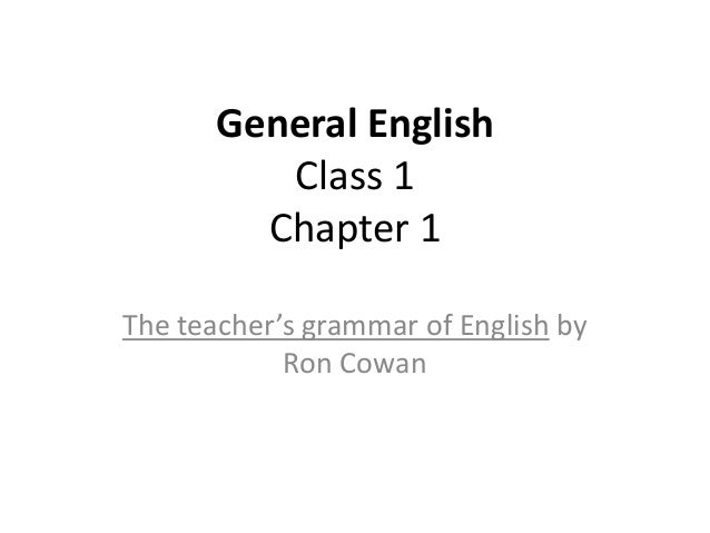 General English          Class 1         Chapter 1The teacher's grammar of English by            Ron Cowan