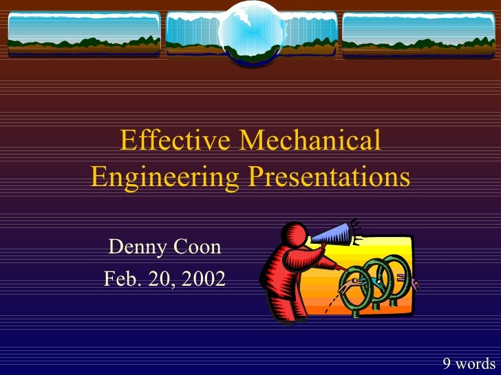Effective Mechanical Engineering Presentations Denny Coon Feb. 20, 2002 9 words