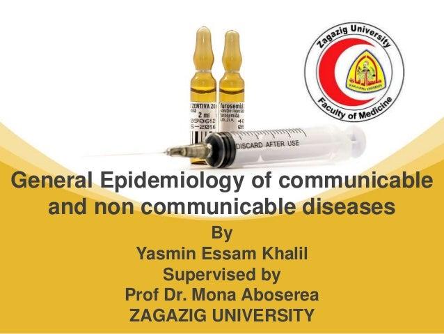 By Yasmin Essam Khalil Supervised by Prof Dr. Mona Aboserea ZAGAZIG UNIVERSITY General Epidemiology of communicable and no...