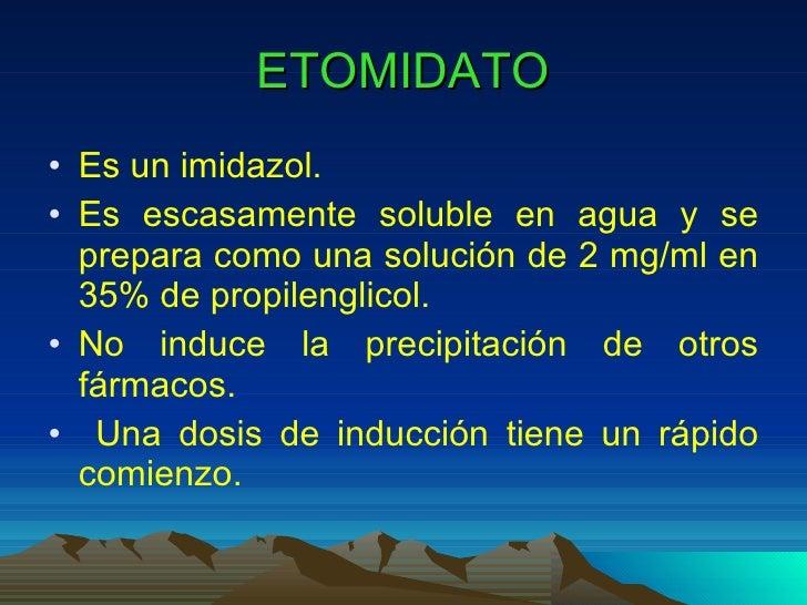 ETOMIDATO <ul><li>Es un imidazol. </li></ul><ul><li>Es escasamente soluble en agua y se prepara como una solución de 2 mg/...
