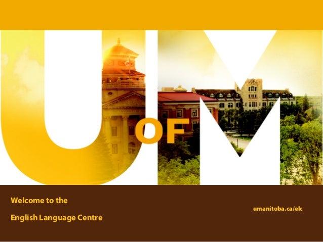 Welcome to theEnglish Language Centreumanitoba.ca/elc