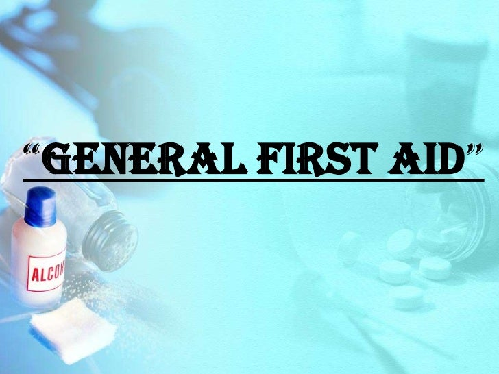 """""""GENERAL FIRST AID""""<br />"""
