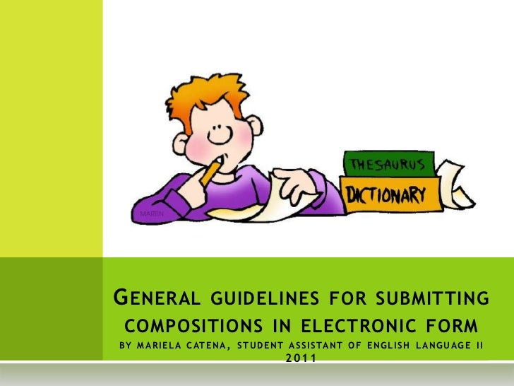 General guidelines for submitting compositions in electronic formby mariela catena, student assistant of english language ...