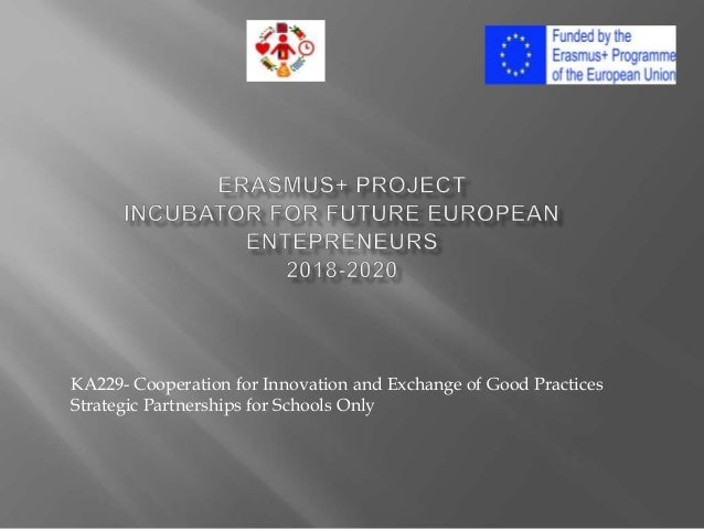 KA229- Cooperation for Innovation and Exchange of Good Practices Strategic Partnerships for Schools Only