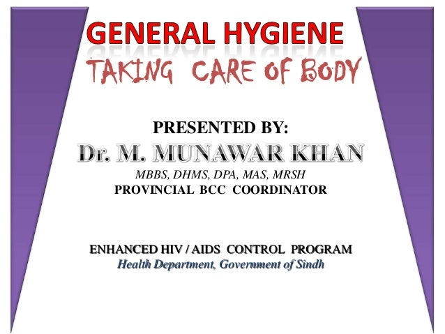 TAKING CARE OF BODY         PRESENTED BY:     MBBS, DHMS, DPA, MAS, MRSH   PROVINCIAL BCC COORDINATORENHANCED HIV / AIDS C...