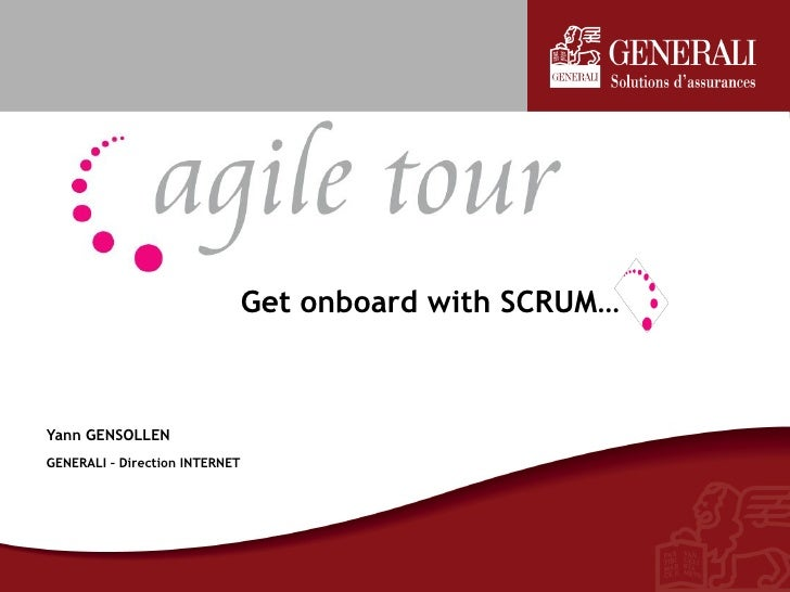 Get onboard with SCRUM…    Yann GENSOLLEN GENERALI – Direction INTERNET