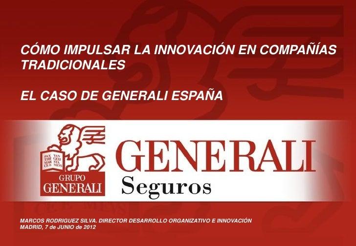 CÓMO IMPULSAR LA INNOVACIÓN EN COMPAÑÍASTRADICIONALESEL CASO DE GENERALI ESPAÑAMARCOS RODRIGUEZ SILVA. DIRECTOR DESARROLLO...