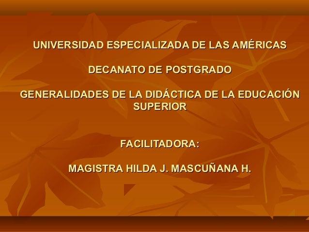 UNIVERSIDAD ESPECIALIZADA DE LAS AMÉRICASUNIVERSIDAD ESPECIALIZADA DE LAS AMÉRICAS DECANATO DE POSTGRADODECANATO DE POSTGR...