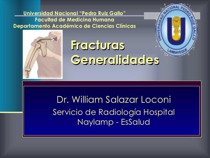 Fracturas Generalidades Dr. William Salazar Loconi Servicio de Radiología Hospital Naylamp - EsSalud Universidad  Nacional...