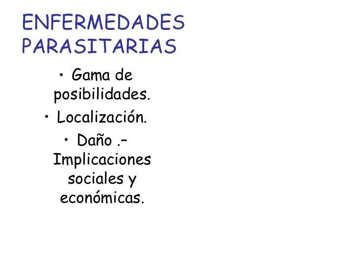 ENFERMEDADES PARASITARIAS <ul><li>Gama de posibilidades. </li></ul><ul><li>Localización. </li></ul><ul><li>Daño .– Implica...