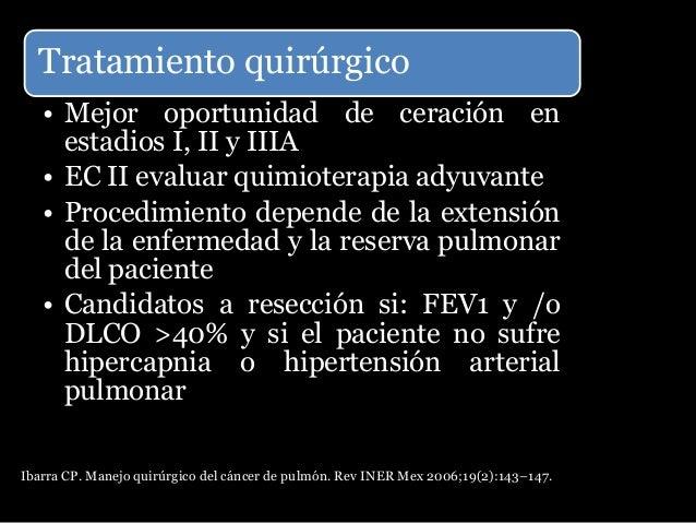 Quimio/radioterapia •Pacientes con N2 >3cm, invasion a estructuras vitales, o M1, no son candidatos a tratamiento quirurgi...