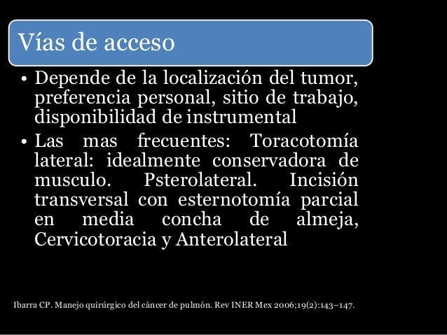 • Con base al tipo histológico • Supervivencia a 5 años tras cirugía en pacientes con tumores T1N0 fue de 83% para carcino...
