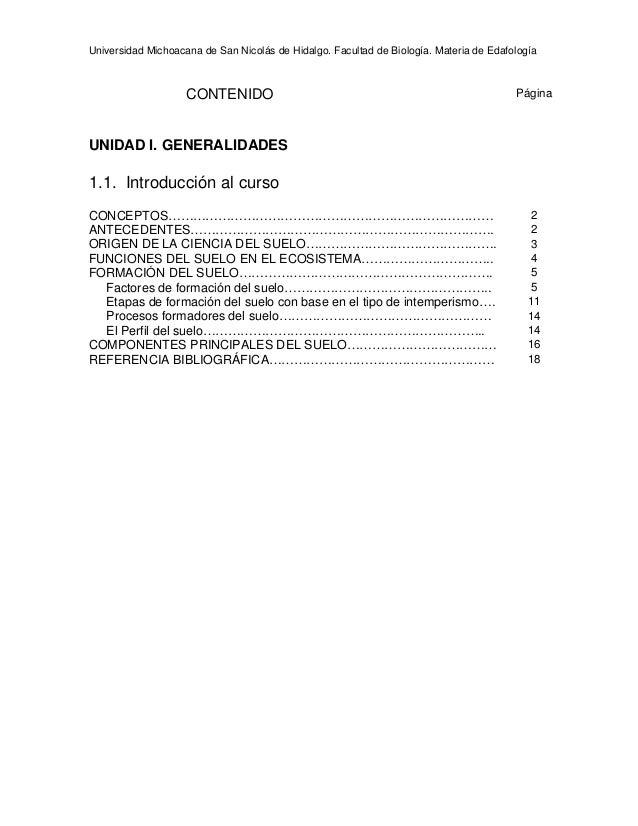Universidad Michoacana de San Nicolás de Hidalgo. Facultad de Biología. Materia de Edafología CONTENIDO Página UNIDAD I. G...
