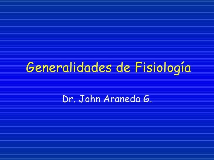 Generalidades de Fisiología Dr. John Araneda G.