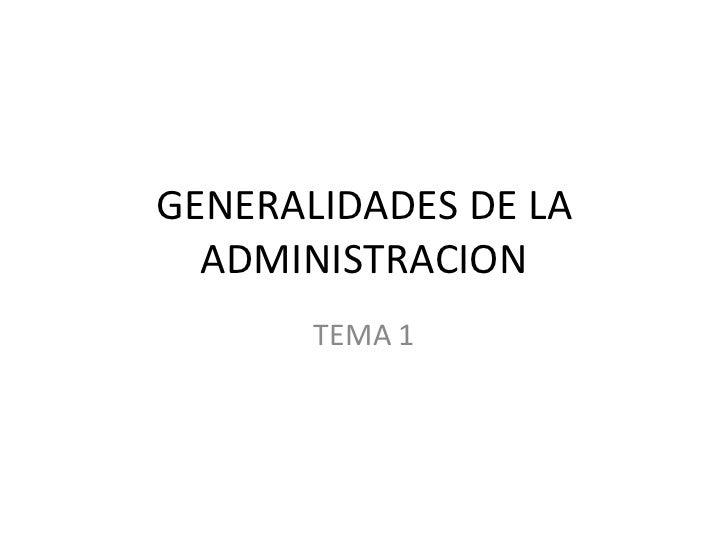 GENERALIDADES DE LA ADMINISTRACION TEMA 1