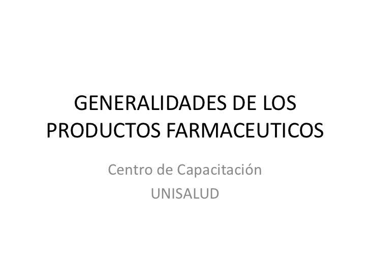 GENERALIDADES DE LOS PRODUCTOS FARMACEUTICOS<br />Centro de Capacitación<br />UNISALUD<br />