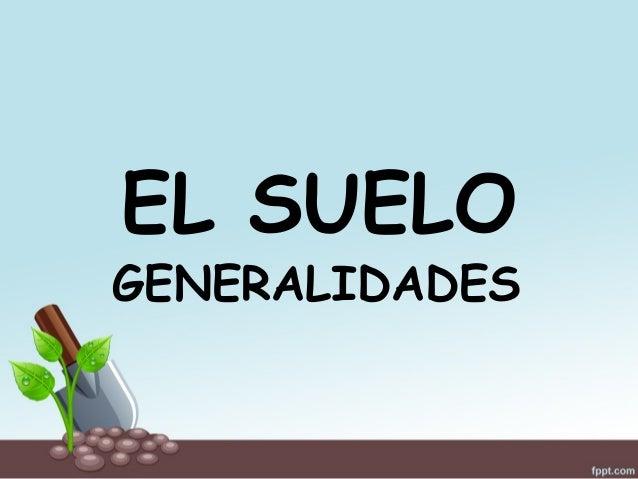 EL SUELO GENERALIDADES