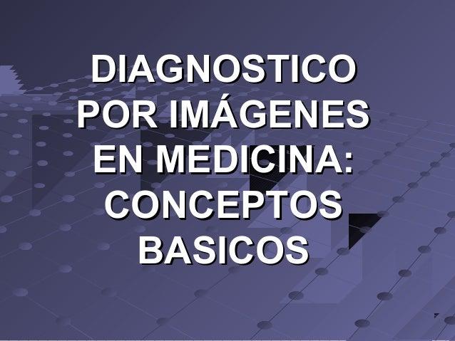 DIAGNOSTICODIAGNOSTICO POR IMÁGENESPOR IMÁGENES EN MEDICINA:EN MEDICINA: CONCEPTOSCONCEPTOS BASICOSBASICOS