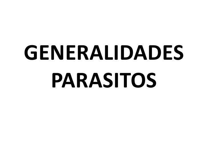 GENERALIDADES PARASITOS<br />