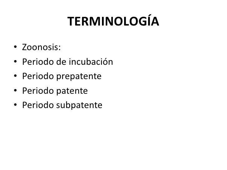 TERMINOLOGÍA<br />Zoonosis:<br />Periodo de incubación<br />Periodo prepatente<br />Periodo patente<br />Periodo subpatent...
