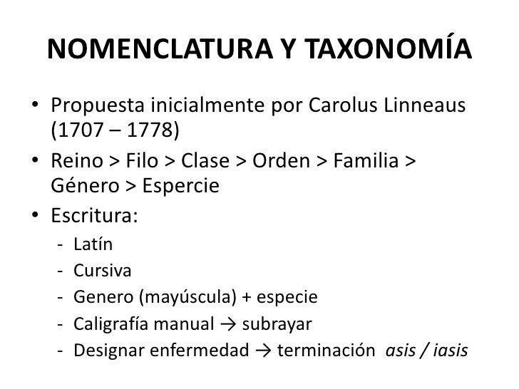 NOMENCLATURA Y TAXONOMÍA<br />Propuesta inicialmente por CarolusLinneaus (1707 – 1778)<br />Reino > Filo > Clase > Orden >...