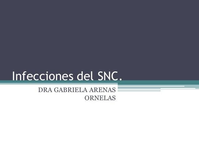 Infecciones del SNC.DRA GABRIELA ARENASORNELAS