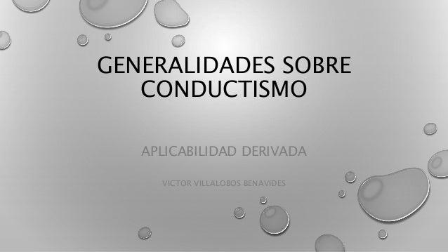 GENERALIDADES SOBRE CONDUCTISMO APLICABILIDAD DERIVADA VICTOR VILLALOBOS BENAVIDES