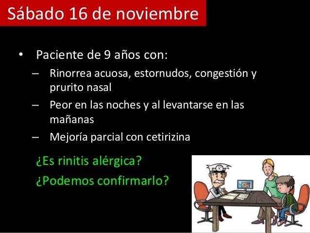 Sábado 16 de noviembre • Paciente de 9 años con: – Rinorrea acuosa, estornudos, congestión y prurito nasal – Peor en las n...