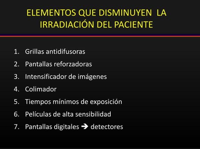ELEMENTOS QUE DISMINUYEN LA IRRADIACIÓN DEL PACIENTE 1. Grillas antidifusoras 2. Pantallas reforzadoras 3. Intensificador ...