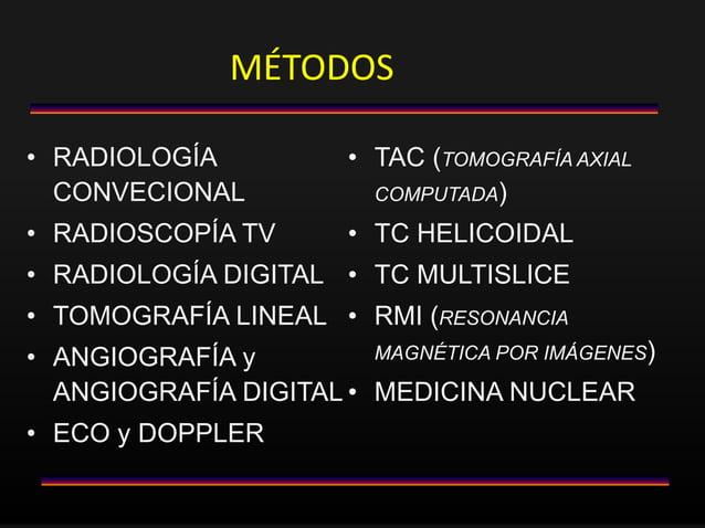 MÉTODOS • RADIOLOGÍA CONVECIONAL • RADIOSCOPÍA TV • RADIOLOGÍA DIGITAL • TOMOGRAFÍA LINEAL • ANGIOGRAFÍA y ANGIOGRAFÍA DIG...
