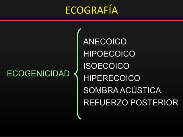 ANECOICO HIPOECOICO ISOECOICO HIPERECOICO SOMBRA ACÚSTICA REFUERZO POSTERIOR ECOGENICIDAD ECOGRAFÍA