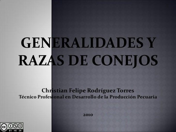 GENERALIDADES YRAZAS DE CONEJOS         Christian Felipe Rodríguez TorresTécnico Profesional en Desarrollo de la Producció...