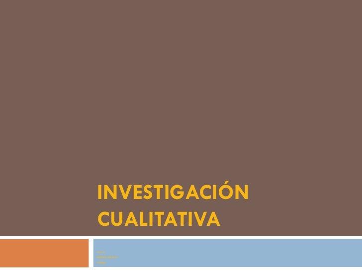 INVESTIGACIÓN CUALITATIVA 2011-2 MÓNICA CASTILLO GÓMEZ
