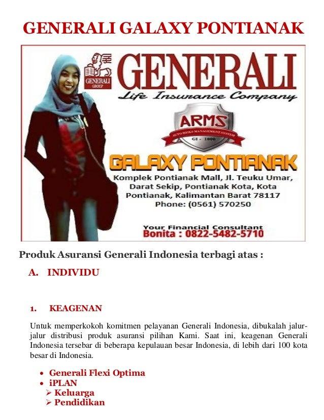 GENERALI GALAXY PONTIANAK Produk Asuransi Generali Indonesia terbagi atas : A. INDIVIDU 1. KEAGENAN Untuk memperkokoh komi...
