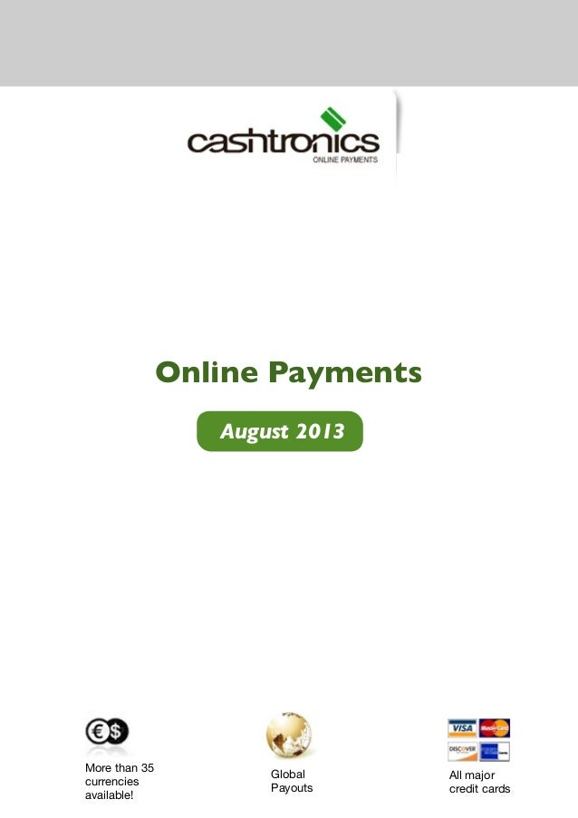 August 2013 All major credit cards More than 35 currencies available! Global Payouts Online Payments