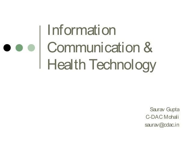 Information Communication & Health Technology Saurav Gupta C-DAC Mohali saurav@cdac.in