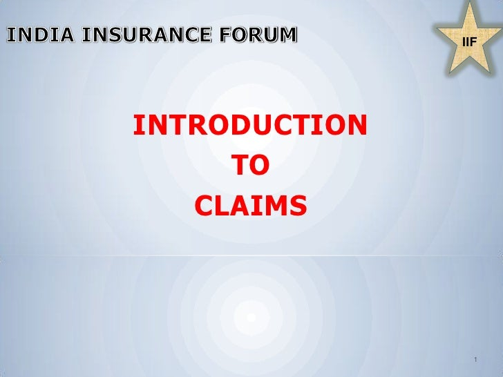 IIF<br /> INDIA INSURANCE FORUM<br />INTRODUCTION <br />TO <br />CLAIMS <br />1<br />