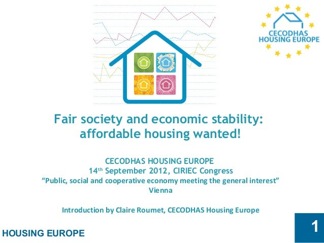 HOUSING EUROPE 1 Fair society and economic stability: affordable housing wanted!   CECODHAS HOUSING EUROPE 14th September ...