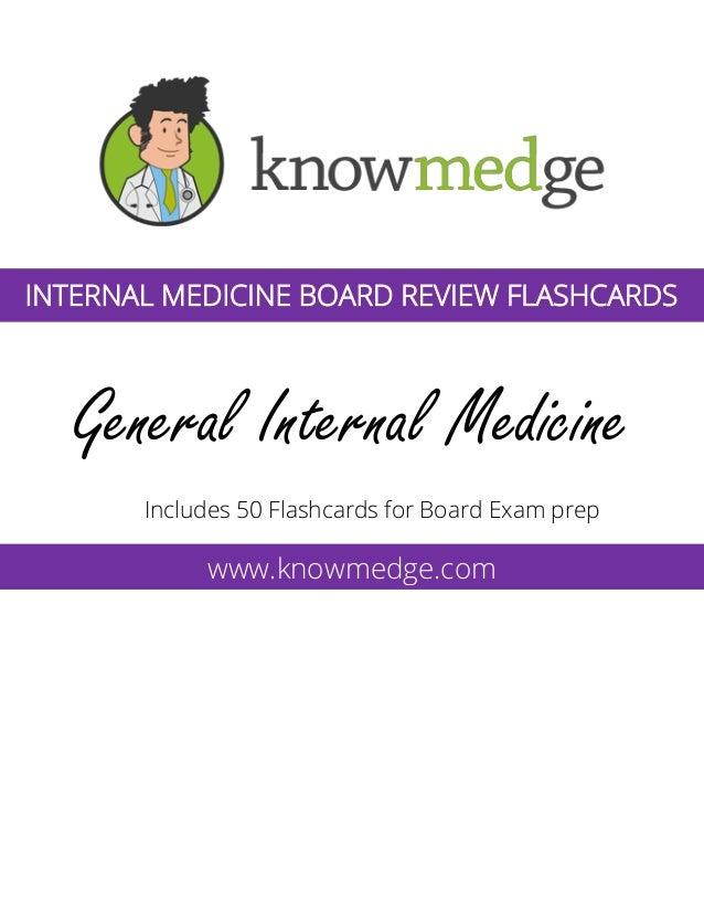 General Internal Medicine Includes 50 Flashcards for Board Exam prep www.knowmedge.com INTERNAL MEDICINE BOARD REVIEW FLAS...
