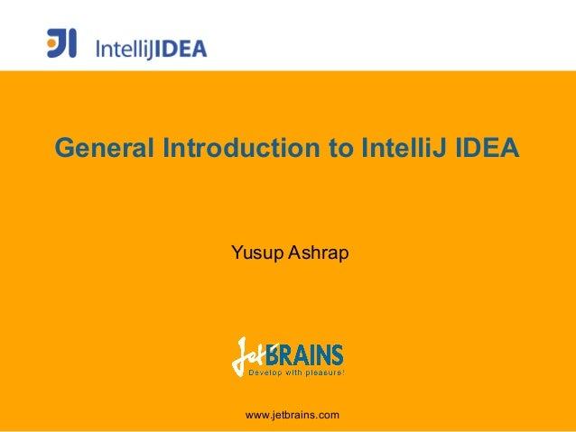 General Introduction to IntelliJ IDEA              Yusup Ashrap               www.jetbrains.com