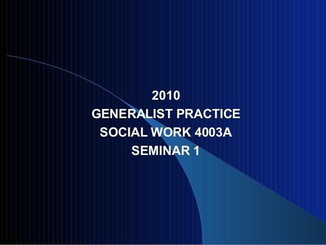2010 GENERALIST PRACTICE SOCIAL WORK 4003A SEMINAR 1