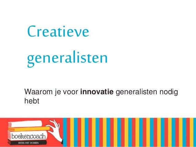 Creatieve generalisten Waarom je voor innovatie generalisten nodig hebt