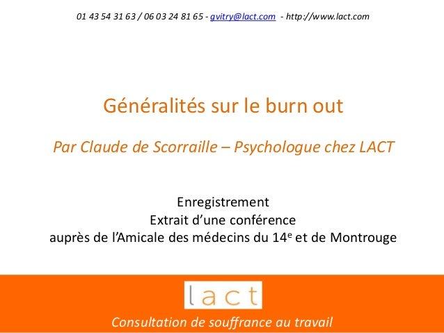 Généralités sur le burn out Par Claude de Scorraille – Psychologue chez LACT Enregistrement Extrait d'une conférence auprè...