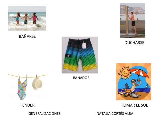 GENERALIZACIONES NATALIA CORTÉS ALBA BAÑADOR BAÑARSE TENDER TOMAR EL SOL DUCHARSE