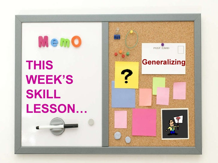 THIS WEEK'S SKILL LESSON… Generalizing